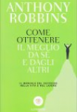 Anthony Robbins – Come ottenere il meglio da se e dagli altri