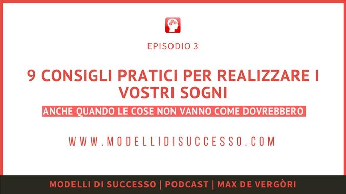 Modelli di Successo Podcast 003 - 9 Consigli pratici per realizzare i vostri sogni (Podcast)