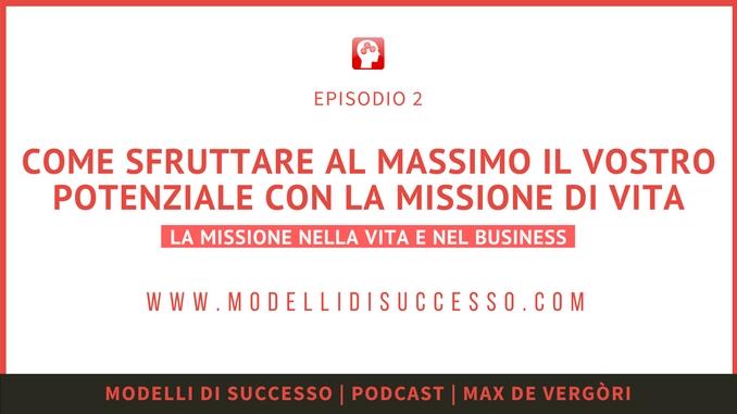 Modelli di Successo Podcast 002 - Come sfruttare al massimo il vostro potenziale con la missione di vita