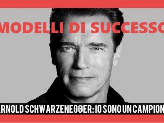 Arnold Schwarzenegger - Io sono un campione - Modelli di Successo