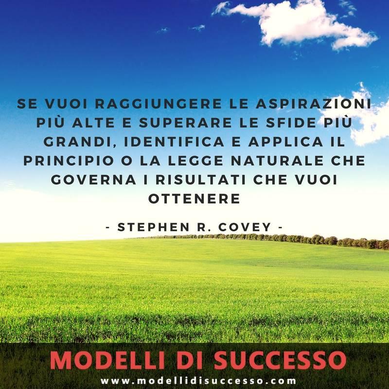 Se vuoi raggiungere le aspirazioni più alte e superare le sfide più grandi (Stephen R. Covey)