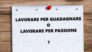 Lavorare per guadagnare o lavorare per passione? - Modelli di Successo