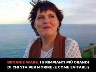 BRONNIE WARE I 5 RIMPIANTI PIÙ GRANDI DI CHI STA PER MORIRE (E COME EVITARLI)