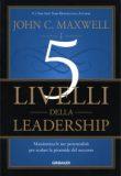 I 5 Livelli della Leadership – John C. Maxwell