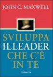 Sviluppa il Leader che c'è in te – John C. Maxwell