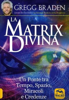 La Matrix Divina - Gregg Braden - Modelli di Successo