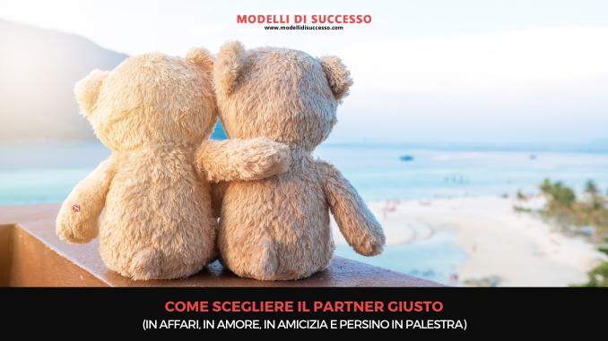 Come scegliere il partner giusto - Modelli di Successo