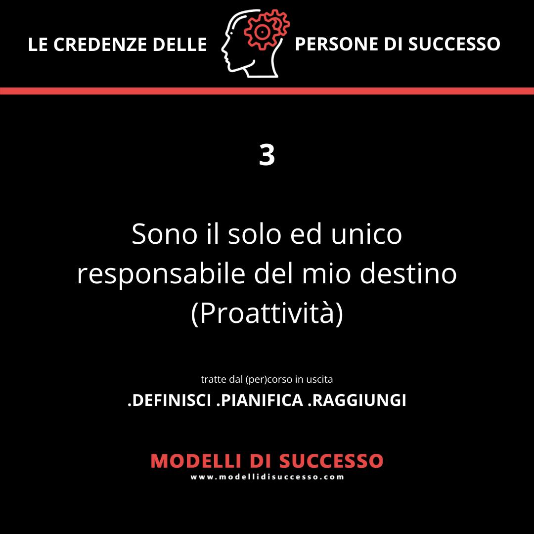 Sono il solo ed unico responsabile del mio destino (Proattività)- Convinzioni: le 6 credenze potenzianti delle persone di successo - Modelli di Successo