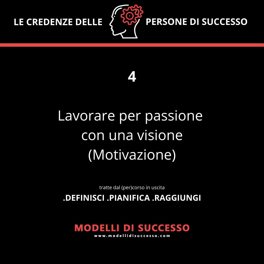 Lavorare per passione con una visione (Motivazione)- Convinzioni: le 6 credenze potenzianti delle persone di successo - Modelli di Successo