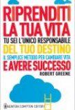 Riprenditi la Tua Vita – Tu Sei l'Unico Responsabile del Tuo Destino – Robert Greene