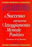 Il Successo Attraverso l'Atteggiamento Mentale Positivo – Napoleon HIll e W. Clement Stone